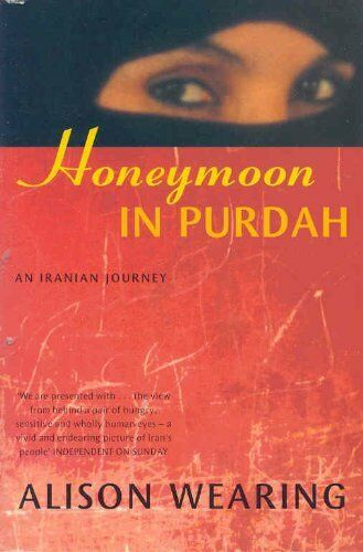 Honeymoon in Purdah: An Iranian Journey By Alison Wearing. 9780330393065