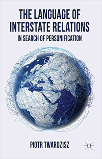 The Language of Interstate Relations: In Search of Personification, New, Twardzi
