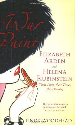 War Paint; Elizabeth Arden and Helena Rubinstein, Their Lives, Their Times, The