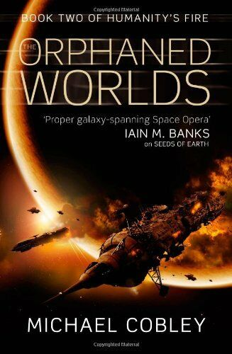The Orphaned Worlds (Humanity's Fire, Book 2),Michael Cobley