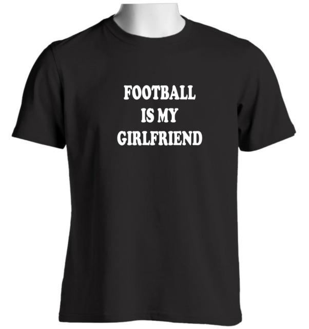 Football Is My Girlfriend Mens T Shirt Slogan Birthday Christmas