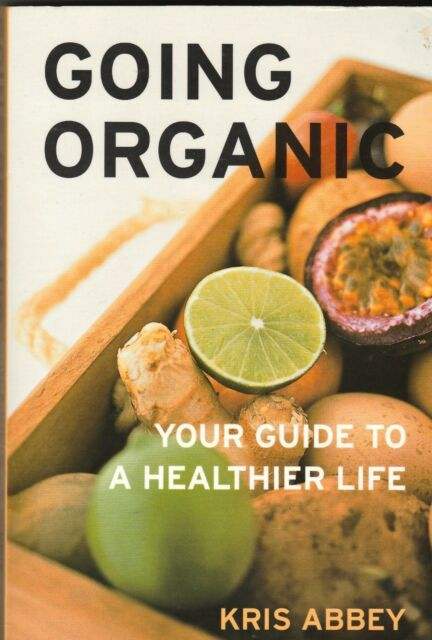 GOING ORGANIC Your Guide To A Healthier Life ~ Kris Abbey SC 2002