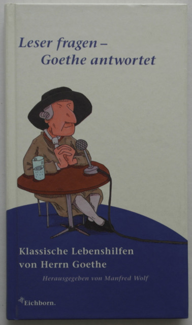 Leser fragen - Goethe antwortet / Klassische Lebenshilfen …