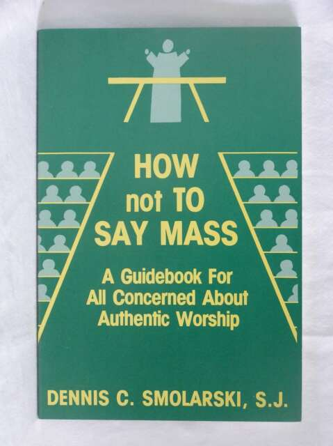 How Not to Say Mass: A Guidebook for All Concerned About Authentic Worship, Smol