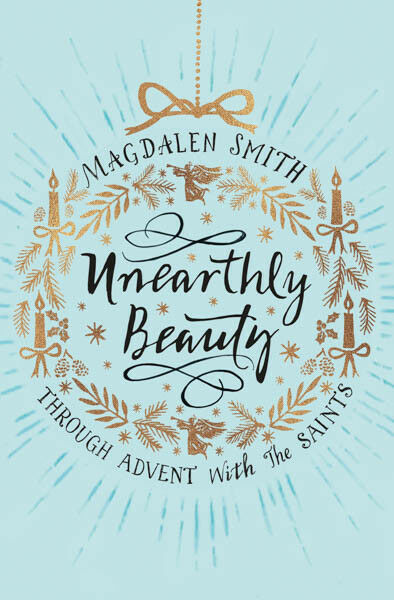 Unearthly Beauty: Through Advent with the Saints | Magdalen Smith