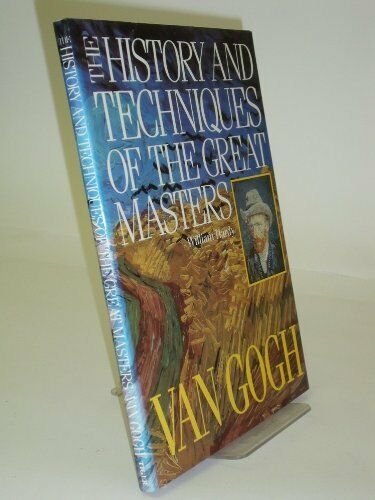 History and Techniques of the Great Masters: Van Gogh,William Hardy