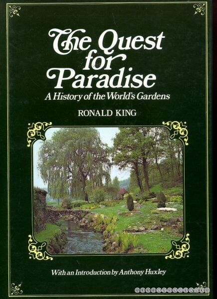 King, Ronald THE QUEST FOR PARADISE A HISTORY OF THE WORLD'S GARDENS 1979 Hardba