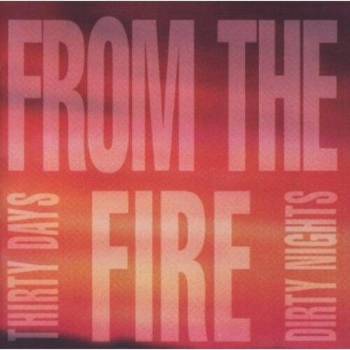 From the Fire - Thirty Days Dirty Nights [New CD]