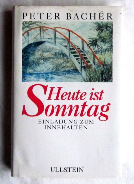 HEUTE IST SONNTAG - Einladung zum Innehalten - Peter Bacher