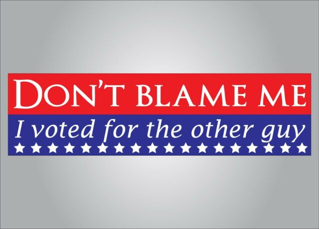 Political bumper sticker dont blame me i voted for the other guy