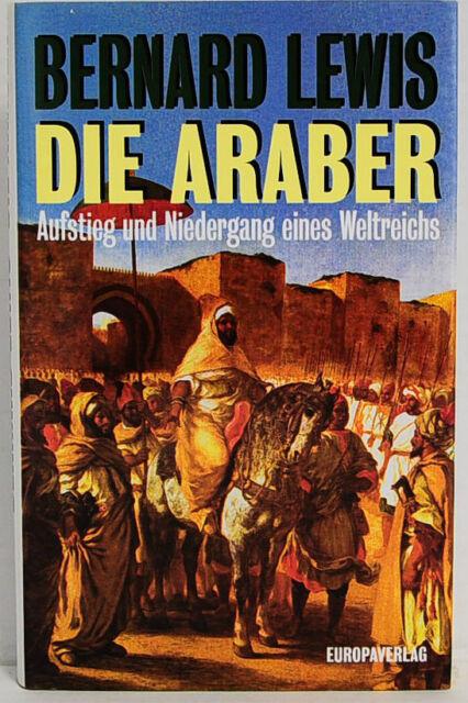 Die Araber- Aufstieg und Niedergang eines Weltreichs, Bernard Lewis