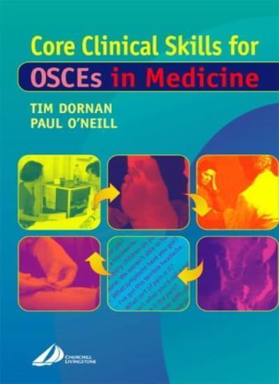 Core Clinical Skills for OSCEs in Medicine,Tim Dornan PhD DM FRCP MHPE Professo