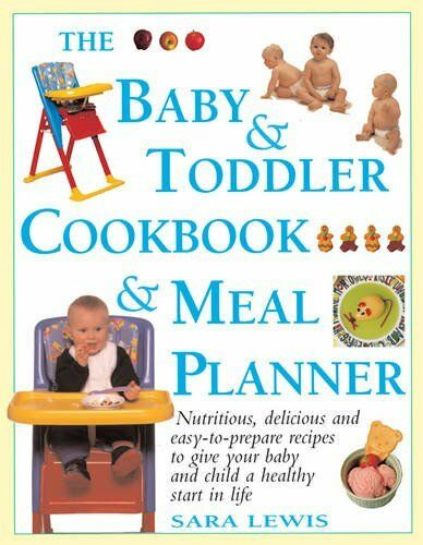 The Baby & Toddler Cookbook & Meal Planner: Nutritio... by Sara Lewis 1844774597
