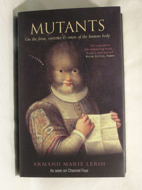 Mutants: On the Form, Varieties and Errors of the Human Body, Leroi, Armand Mari