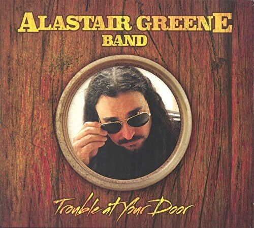 Alastair Greene - Trouble at Your Door [New CD]