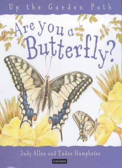 Are You a Butterfly? (Up the Garden Path) By Judy Allen, Tudor  .9780753404195