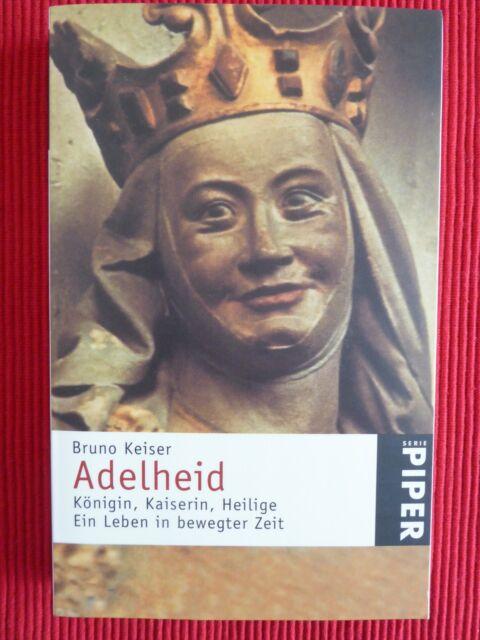Bruno Keiser: Adelheid.Königin,Kaiserin,Heilige.Ein Leben in bewegter Zeit.Piper