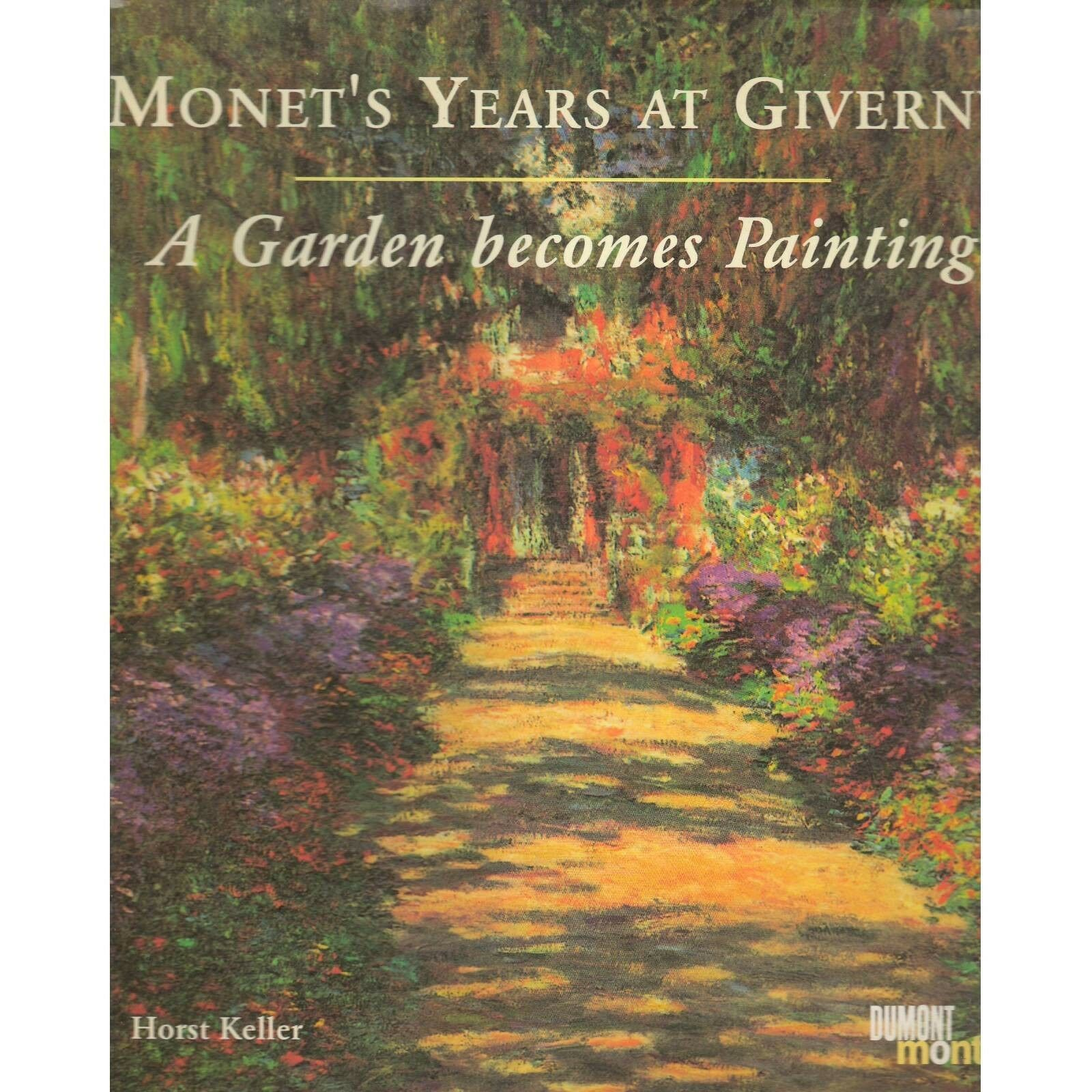 Monet\'s Years at Giverny : A Garden Becomes Painting by Herbert ...