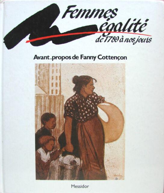 FEMMES EGALITE DE 1789 A NOS JOURS AVANT-PROPOS DE FANNY COTTENCON