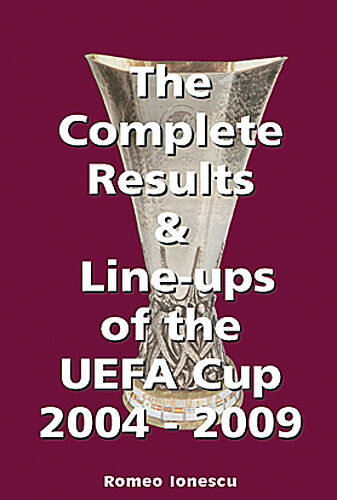 The Complete Results and Line-ups of the UEFA Cup 2004-2009 - Statistics book