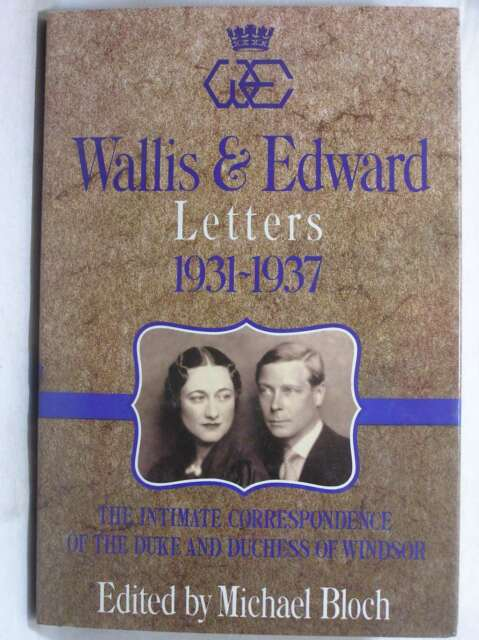 Wallis and Edward Letters 1931 - 1937 The Intimate Correspondence of the Duke an