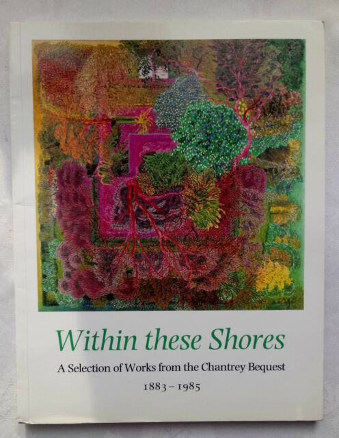 WITHIN THESE SHORES.SELECTION OF WORKS FROM CHANTREY BEQUEST 1883-1985 CATALOGUE