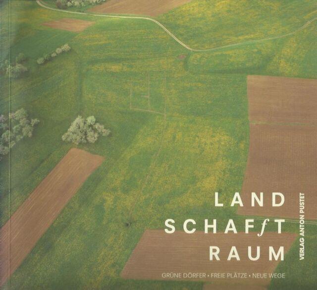 LAND SCHAFFT RAUM Grüne Dörfer - freie Plätze - Neue Wege Gemeindeentwicklung