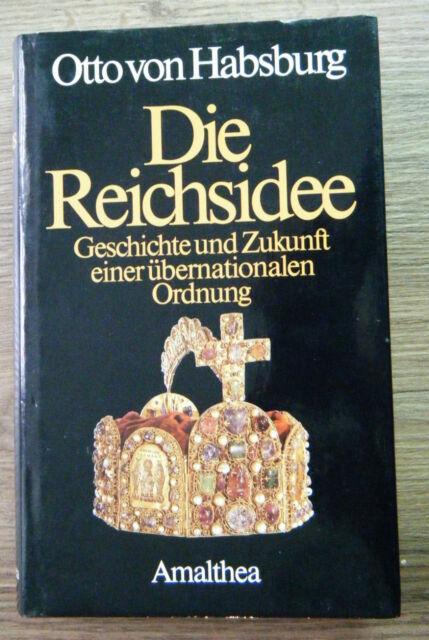 Habsburg Die Reichsidee Geschichte und Zukunft einer übernationalen Ordnung 1987