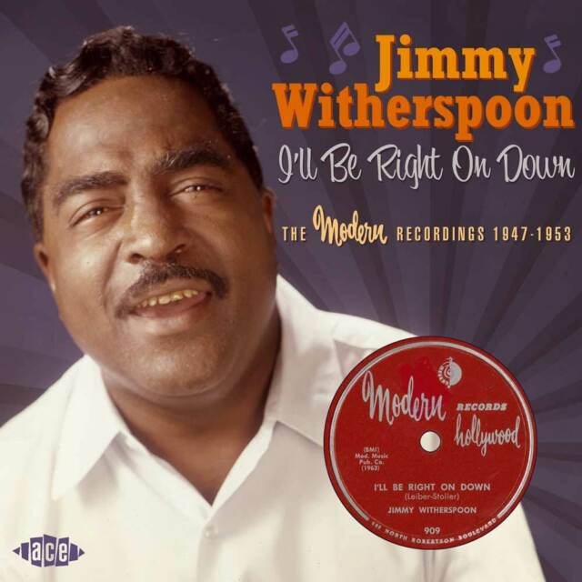 Jimmy Witherspoon - I'll Be Right On Down: The Modern Recordings 1947-1953 (CDCH