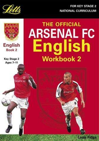 LETTS OFFICIAL ARSENAL FC ENGLISH WORKBOOK 2 KS2 AGES 7-11 BY LOUIS FIDGE