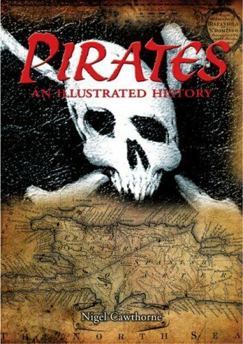 Pirates: An Illustrated History,Nigel Cawthorne