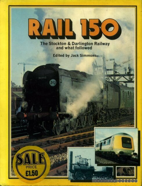 Simmons, Jack RAIL 150: THE STOCKTON & DARLINGTON RAILWAY AND WHAT FOLLOWED 1975