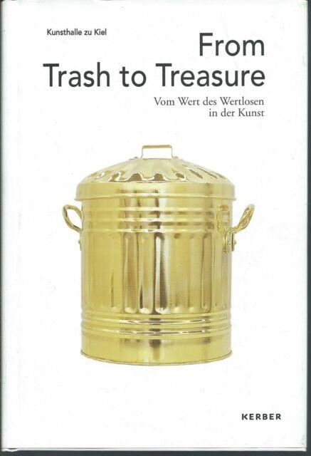 From Trash to Tresure - Vom Wert des Wertlosen in der Kunst - KerberArt 2011