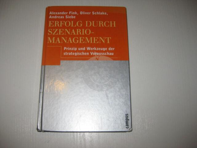 Erfolg durch Szenario-Management von Alexander Fink, Andreas Siebe, Oliver...
