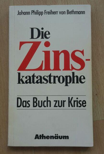 Die Zinskatastrophe : d. Buch zur Krise. Bethmann, Johann Philipp, Königstein/Ts