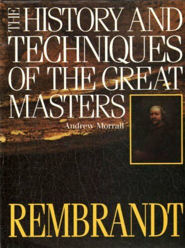 History and Techniques of the Great Masters: Rembrandt (A Quarto book),Andrew M