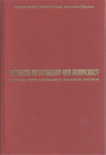 Between Dictatorship and Democracy: Russian Post-Communist Political Reform NEW