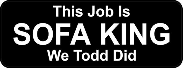 Sofa king we todd did Wee This Job Is Sofa King We Todd Did Oilfield Toolbox Helmet Sticker H206 Zazzle This Job Is Sofa King We Todd Did Oilfield Toolbox Helmet