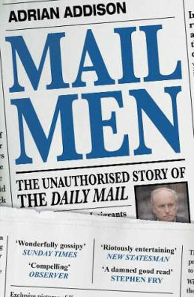 Mail Men: The Unauthorized Story of the Daily Mail - The Paper that Divided and